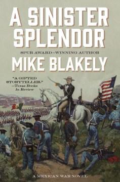 A sinister splendor / A Mexican War Novel
