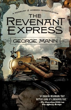 The revenant express : a Newbury & Hobbes investigation / George Mann.