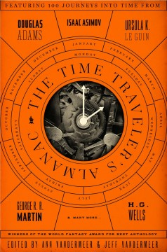 The time traveler's almanac / edited by Ann and Jeff VanderMeer ; editorial assistants, Tessa Kum and Dominik Parisien.