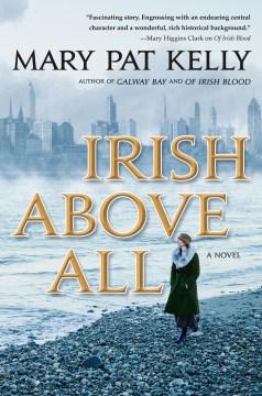 Irish above all / Mary Pat Kelly.