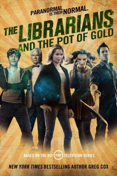 The Librarians and the pot of gold / Greg Cox.