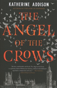 The angel of the crows / Katherine Addison.