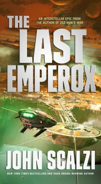 The last emperox The Interdependency Series, Book 3 / John Scalzi