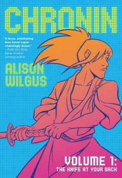 Chronin. Volume 1. The knife at your back./ Alison Wilgus.