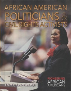 African American politicians & civil rights activists / edited by Joanne Randolph.