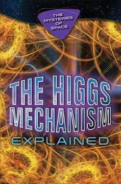 The Higgs mechanism explained / Jaryd Ulbricht.