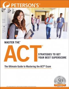 Master the Act : Strategies to Get Your Best Superscore