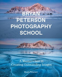 Bryan Peterson photography school : a master class in creating outstanding images / Bryan Peterson.