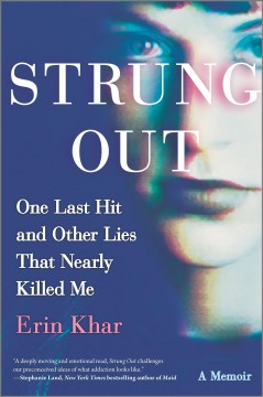 Strung Out : One Last Hit and Other Lies That Nearly Killed Me