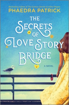 The secrets of love story bridge / Phaedra Patrick.