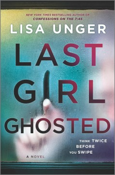 Last girl ghosted / Lisa Unger.