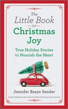 The Little Book of Christmas Joy : True Holiday Stories to Nourish the Heart