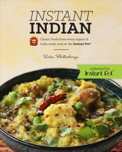 Instant Indian : classic foods from every region of India made easy in the Instant Pot Rinku Bhattacharya.