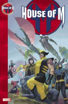 House of M / Brian Michael Bendis, writer; Olivier Coipel, penciler [and others]