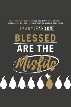 Blessed are the misfits [electronic resource] / Brant Hansen.