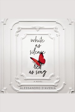 White as Silence, Red as Song : A Novel [electronic resource] / Alessandro D'Avenia.