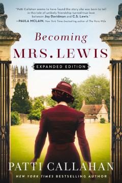 Becoming Mrs. Lewis a novel : the improbable love story of Joy Davidman and C.S. Lewis / Patti Callahan.