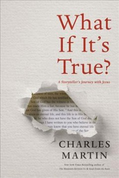 What if it's true? : a storyteller's journey with Jesus / Charles Martin.