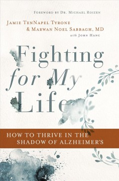Fighting for My Life : How to Thrive in the Shadow of Alzheimerѫs