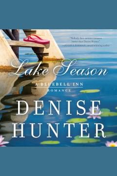 Lake season [electronic resource] / Denise Hunter.
