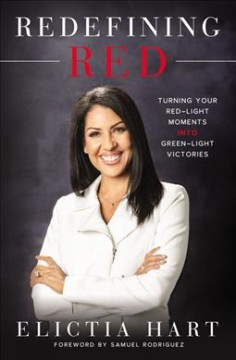 Redefining red : turning your red-light moments into green-light victories / Elictia Hart ; foreword by Samuel Rodriguez.
