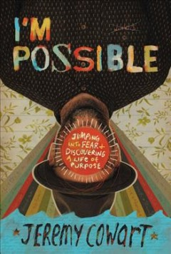 I'm possible : jumping into fear and discovering a life of purpose