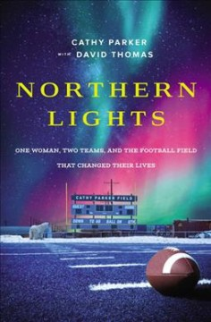 Northern Lights : One Woman, Two Teams, and the Football Field That Changed Their Lives