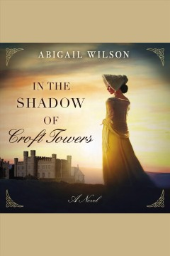 In the shadow of Croft Towers [electronic resource] / Abigail Wilson.