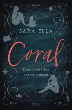 Coral : The little mermaid reimagined Sara Ella.