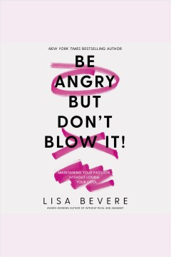 Be angry, but don't blow it : maintaining your passion without losing your cool [electronic resource] / Lisa Bevere.