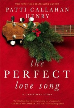 The perfect love song : a Christmas story Patti Callahan Henry.