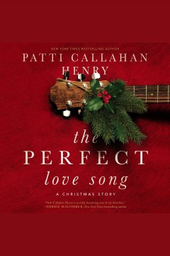 The perfect love song : a holiday story [electronic resource] / Patti Callahan Henry.