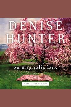 On Magnolia Lane [electronic resource] / Denise Hunter.