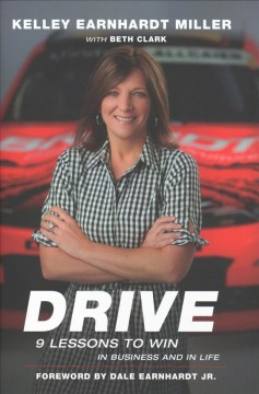Drive : 9 lessons to win in business and in life / Kelley Earnhardt Miller with Beth Clark.
