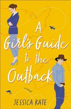 A girl's guide to the Outback : a novel Jessica Kate.