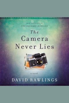 The camera never lies : a novel [electronic resource] / David Rawlings.