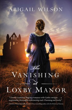The vanishing at Loxby Manor Abigail Wilson.