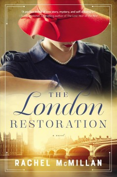 The London restoration : a novel Rachel McMillan.