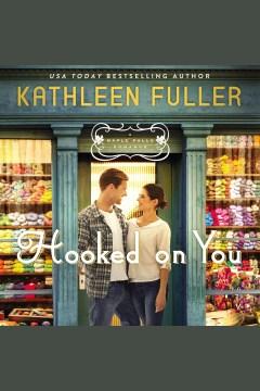 Hooked on you [electronic resource] / Kathleen Fuller.