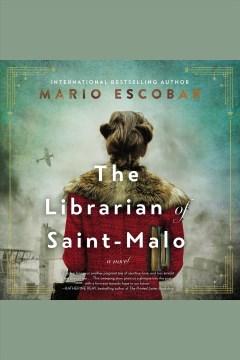The librarian of Saint-Malo : a novel [electronic resource] / Mario Escobar ; [translator: Gretchen Abernathy].