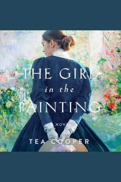 The girl in the painting : a novel [electronic resource] / Tea Cooper.