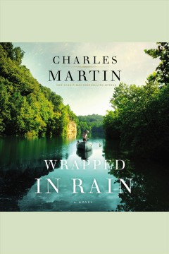 Wrapped in rain : a novel [electronic resource] / Charles Martin.