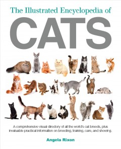 The Illustrated Encyclopedia of Cats : A Visual Directory of Cat Breeds, Plus Practical Information on Breeding, Training, and Care