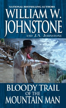 Bloody trail of the mountain man / William W. Johnstone and J. A. Johnstone.
