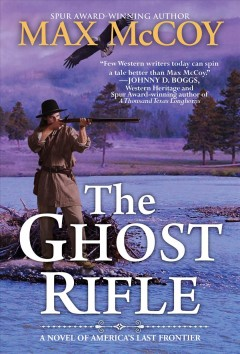 The Ghost Rifle : A Novel of America's Last Frontier