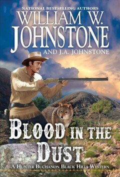 Blood in the dust / William W. Johnstone and J.A. Johnstone.