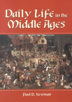 Daily life in the Middle Ages / by Paul B. Newman.