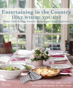 Entertaining in the Country : Love Where You Eat Festive Table Settings, Favorite Recipes, and Design Inspiration