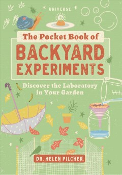 The Pocket Book of Backyard Experiments : Discover the Laboratory in Your Garden and Around Your Home