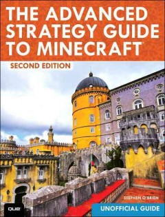 Advanced strategy guide to Minecraft : second edition / Stephen O'Brien.